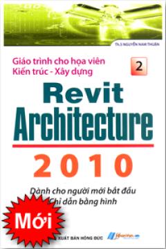 Giáo Trình Cho Hoạ Viên Kiến Trúc - Xây Dựng Revit Architecture 2010 - Tập 2