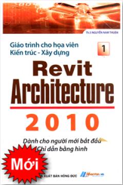 Giáo Trình Cho Hoạ Viên Kiến Trúc - Xây Dựng Revit Architecture 2010 - Tập 1