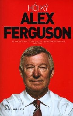 Hồi Ký Alex Ferguson (Tái Bản 2019)