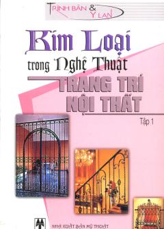 Kim Loại Trong Nghệ Thuật Trang Trí Nội Thất - Tập 1