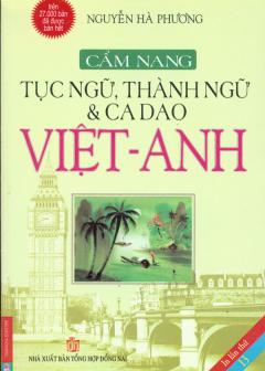 Cẩm Nang Tục Ngữ, Thành Ngữ Và Ca Dao Việt - Anh