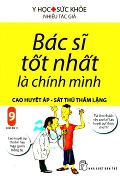 Bác Sĩ Tốt Nhất Là Chính Mình - Tập 9: Cao Huyết Áp - Sát Thủ Thầm Lặng (Tái Bản 2019)