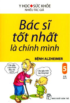 Bác Sĩ Tốt Nhất Là Chính Mình - Tập 5: Bệnh Alzheimer (Tái Bản 2019)