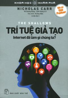 Trí Tuệ Giả Tạo - Internet Đã Làm Gì Chúng Ta? (Tái Bản 2019)