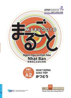 Marugoto: Ngôn Ngữ Và Văn Hóa Nhật Bản - Sơ Cấp 1 (A2) - Hoạt Động Giao Tiếp