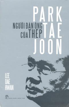 Park Tae Joon - Người Đàn Ông Của Thép (Bìa cứng)