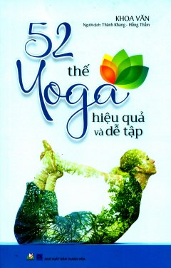 52 Thế Yoga Hiệu Quả Và Dễ Tập (Tái Bản 2018)
