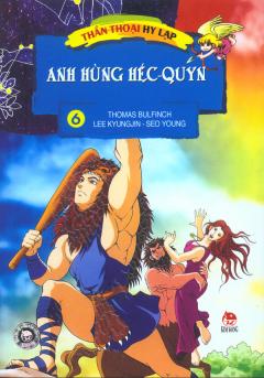 Thần Thoại Hy Lạp - Tập 6: Anh Hùng Héc-quyn