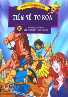 Thần Thoại Hy Lạp - Tập 10: Tiến Về Tơ-roa