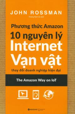 Phương Thức Amazon - 10 Nguyên Lý Internet Vạn Vật Thay Đổi Doanh Nghiệp Hiện Đại