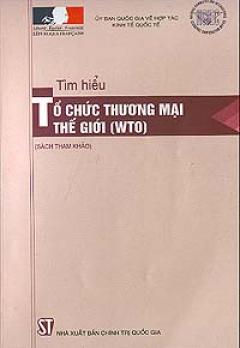 Tìm hiểu Tổ chức thương mại thế giới ( WTO)
