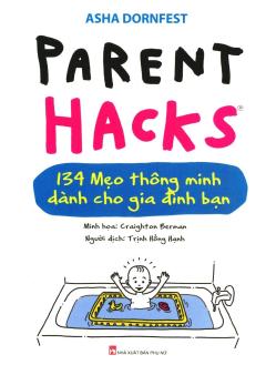 Parent Hacks - 134 Mẹo Thông Minh Dành Cho Gia Đình Bạn