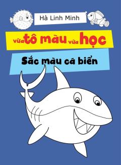 Vừa Tô Màu Vừa Học - Sắc Màu Cá Biển