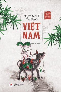 Tục Ngữ Ca Dao Việt Nam (Tái Bản 2019)