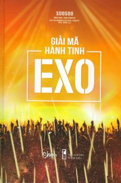 Giải Mã Hành Tinh EXO (Tặng Kèm Photobook - Số Lượng Có Hạn)