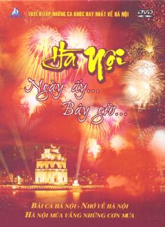 Tuyển Tập Những Ca Khúc Hay Nhất Về Hà Nội - Hà Nội Ngày Ấy ... Bây Giờ (DVD)