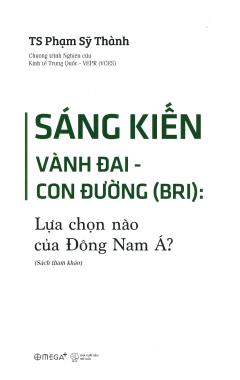 Sáng Kiến Vành Đai - Con Đường (BRI): Lựa Chọn Nào Của Đông Nam Á?