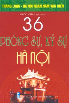 Bộ Sách Kỷ Niệm Ngàn Năm Thăng Long - Hà Nội - 36 Phóng Sự, Ký Sự Hà Nội