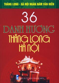 Bộ Sách Kỷ Niệm Ngàn Năm Thăng Long - Hà Nội - 36 Danh Hương Thăng Long - Hà Nội (36 Làng Nổi Tiếng Thăng Long - Hà Nội)