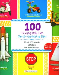 100 Từ Vựng Đầu Tiên - Xe Cộ Và Phương Tiện (Song Ngữ Anh - Việt)