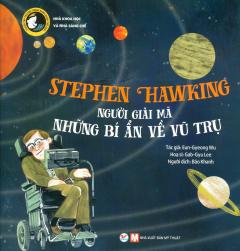 Stephen Hawking - Người Giải Mã Những Bí Ẩn Về Vũ Trụ