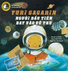 Yuri Gagarin - Người Đầu Tiên Bay Vào Vũ Trụ