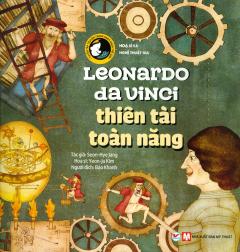 Leonardo Da Vinci - Thiên Tài Toàn Năng