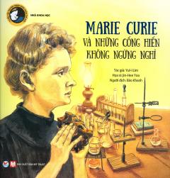 Marie Curie Và Những Cống Hiến Không Ngừng Nghỉ