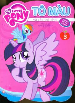 My Little Pony - Tô Màu Và Các Trò Chơi (Tập 3) - Tái Bản 2019