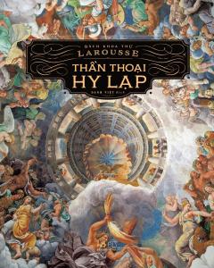 Bách Khoa Thư Larousse - Thần Thoại Hy Lạp (Tái Bản 2019)