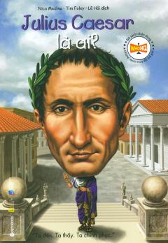 Bộ Sách Chân Dung Những Người Thay Đổi Thế Giới - Julius Caesar Là Ai? (Tái Bản 2019)