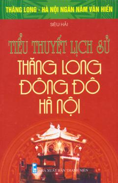 Bộ Sách Kỷ Niệm Ngàn Năm Thăng Long - Hà Nội - Tiểu Thuyết Lịch Sử Thăng Long - Đông Đô - Hà Nội
