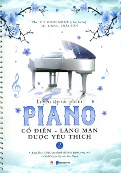 Tuyển Tập Tác Phẩm Piano Cổ Điển - Lãng Mạn Được Yêu Thích - Tập 2