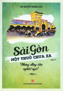 Sài Gòn Một Thuở Chưa Xa - Tập 1: Những Đồng Tiền Nghiệt Ngã!