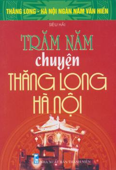 Bộ Sách Kỷ Niệm Ngàn Năm Thăng Long - Hà Nội - Trăm Năm Chuyện Thăng Long - Hà Nội
