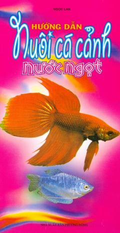 Hướng Dẫn Nuôi Cá Cảnh Nước Ngọt