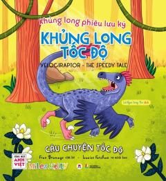 Khủng Long Phiêu Lưu Ký - Khủng Long Tốc Độ (Song Ngữ)