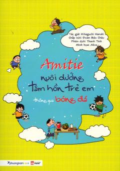 Amitie - Nuôi Dưỡng Tâm Hồn Trẻ Em Thông Qua Bóng Đá