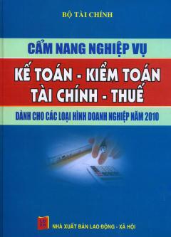 Cẩm Nang Nghiệp Vụ Kế Toán - Kiểm Toán - Tài Chính - Thuế - Dành Cho Các Loại Hình Doanh Nghiệp Năm 2010
