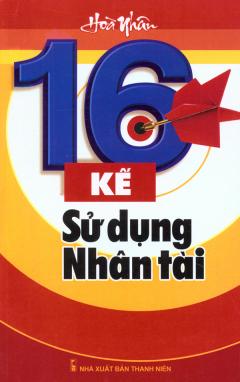 16 Kế Sử Dụng Nhân Tài