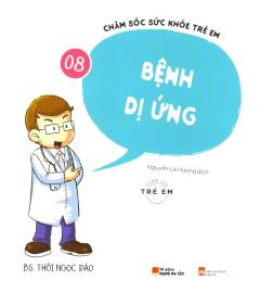 Chăm Sóc Sức Khỏe Trẻ Em - Tập 8: Bệnh Dị Ứng