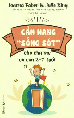 """Cẩm Nang """"Sống Sót"""" Cho Cha Mẹ Có Con 2 - 7 Tuổi"""