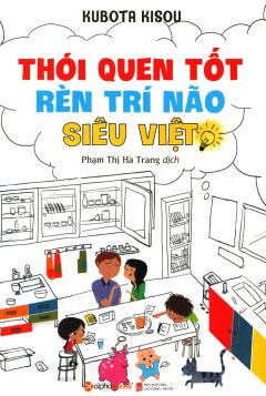 Thói Quen Tốt Rèn Trí Não Siêu Việt (Tái Bản 2018)