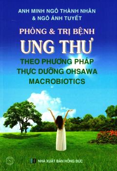 Phòng & Trị Bệnh Ung Thư Theo Phương Pháp Thực Dưỡng Ohsawa Macrobiotics (Tái Bản 2018)