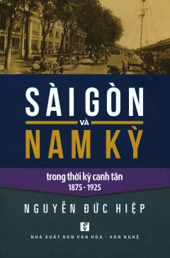Sài Gòn Và Nam Kỳ Trong Thời Kỳ Canh Tân 1875 - 1925