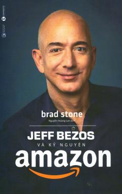Jeff Bezos Và Kỷ Nguyên Amazon (Tái Bản 2019)