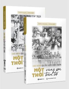 Combo 100 Năm Quần Vợt Việt Nam - Một Thời Vàng Son, Một Thời Trăn Trở (Bộ 2 Cuốn)