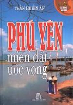 Phú Yên- Miền Đất Ước Vọng