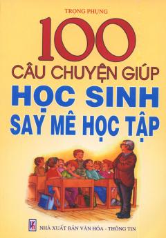 100 Câu Chuyện Để Học Sinh Biết Được Công Ơn Cha Mẹ