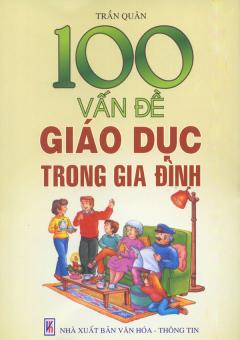 100 Vấn Đề Giáo Dục Trong Gia Đình